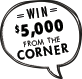 Win $5000 from the corner Speech Bubble